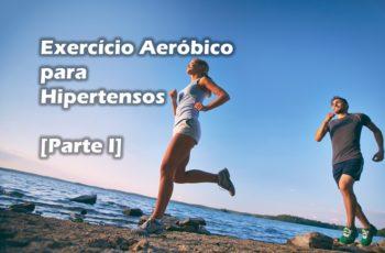 O Guia Simples e Prático do Exercício Aeróbico para Hipertensos [Parte I]