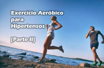 O Guia Simples e Prático do Exercício Aeróbico para Hipertensos [Parte II]